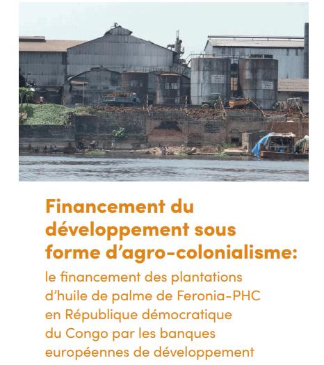 Rapport - Financement du développement sous forme d'agro-colonialisme: le financement des plantations d'huile de palme de Feronia-PHC en République démocratique du Congo par les banques européennes de développement