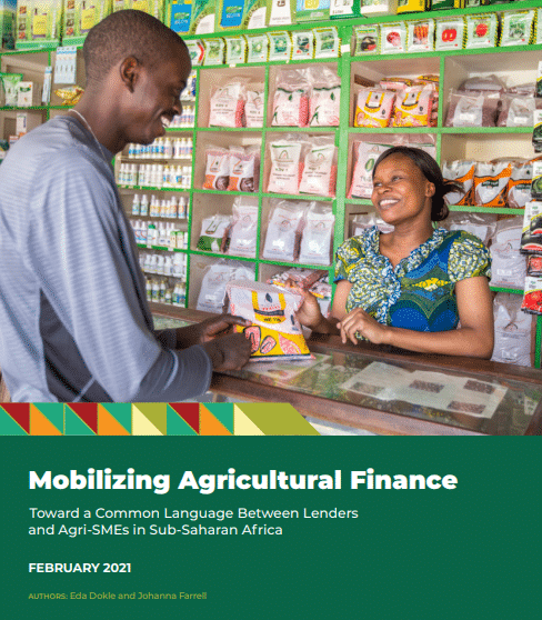 Rapport - Mobilizing Agricultural Finance : Toward a Common Language Between Lenders and Agri-SMEs in Sub-Saharan Africa