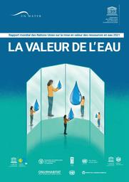 Rapport mondial des Nations Unies sur la mise en valeur des ressources en eau 2021: la valeur de l'eau