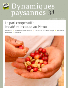 Dynamiques paysannes n°38 (Décembre 2015) Le pari coopératif : le café et le cacao au Pérou