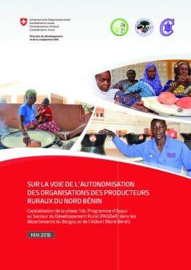 Sur la voie de l'autonomisation des organisations des producteurs ruraux du nord Bénin - Capitalisation de la phase 1 du Programme d'Appui au Secteur du Développement Rural (PASDeR) dans les départements du Borgou et de l'Alibori (Nord-Bénin)
