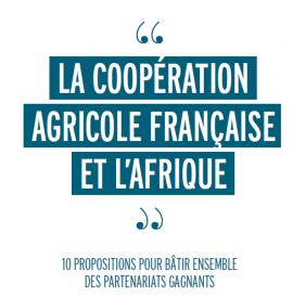 La coopération agricole française et l'Afrique: 10 propositions pour batir ensemble des partenariats gagnants