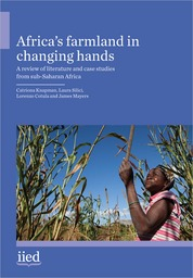 IIED's report: Africa's farmland in changing hands - A review of literature and case studies from sub-Saharan Africa