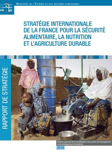 Rapport : Stratégie internationale de la France pour la sécurité alimentaire, la nutrition et l'agriculture durable (2019-2024)