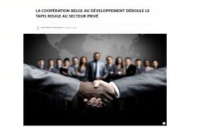 Article - LA COOPÉRATION BELGE AU DÉVELOPPEMENT DÉROULE LE TAPIS ROUGE AU SECTEUR PRIVÉ