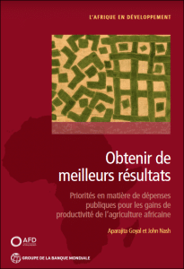 Rapport - Obtenir de meilleurs résultats : Priorités en matière de dépenses publiques pour les gains de productivité de l'agriculture africaine
