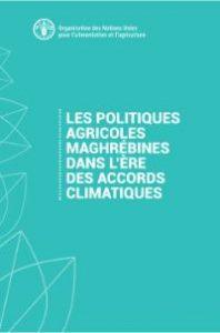 Rapport: Les politiques agricoles maghrébines dans l'ère des accords climatiques