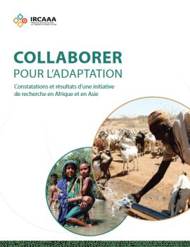 Rapport - COLLABORER POUR L'ADAPTATION ; CONSTATATIONS ET RÉSULTATS D'UNE INITIATIVE DE RECHERCHE EN AFRIQUE ET EN ASIE