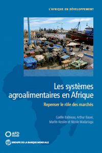 Ouvrage - Les systèmes agro-alimentaires en Afrique - Repenser le rôle des marchés