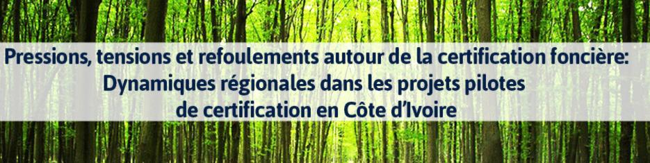Article de recherche - Pressions, tensions et refoulements autour de la certification foncière: Dynamiques régionales dans les projets pilotes de certification en Côte d'Ivoire