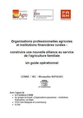 Organisations professionnelles agricoles et institutions financières rurales : construire une nouvelle alliance au service de l'agriculture familiale - Un guide opérationnel